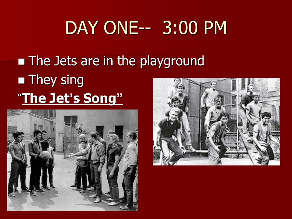 DAY ONE-- 3:00 PM The Jets are in the playground They sing