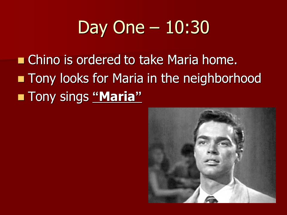 Day One – 10:30 Chino is ordered to take Maria home.
