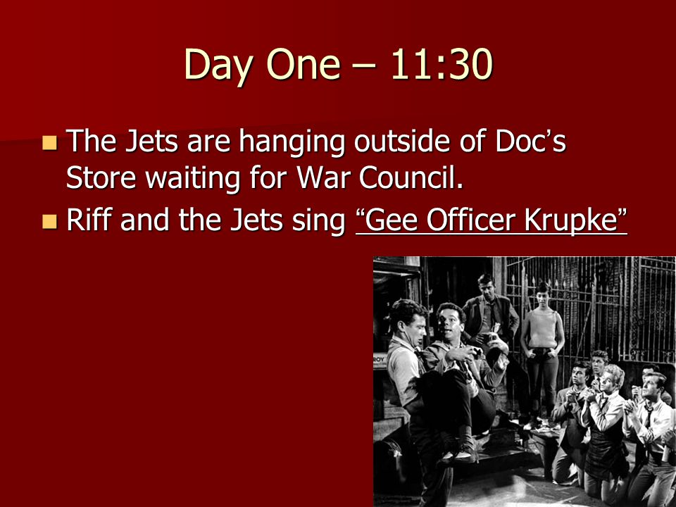 Day One – 11:30 The Jets are hanging outside of Doc's Store waiting for War Council.