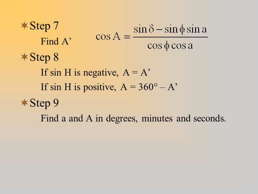 Step 7 Step 8 Step 9 Find A' If sin H is negative, A = A'