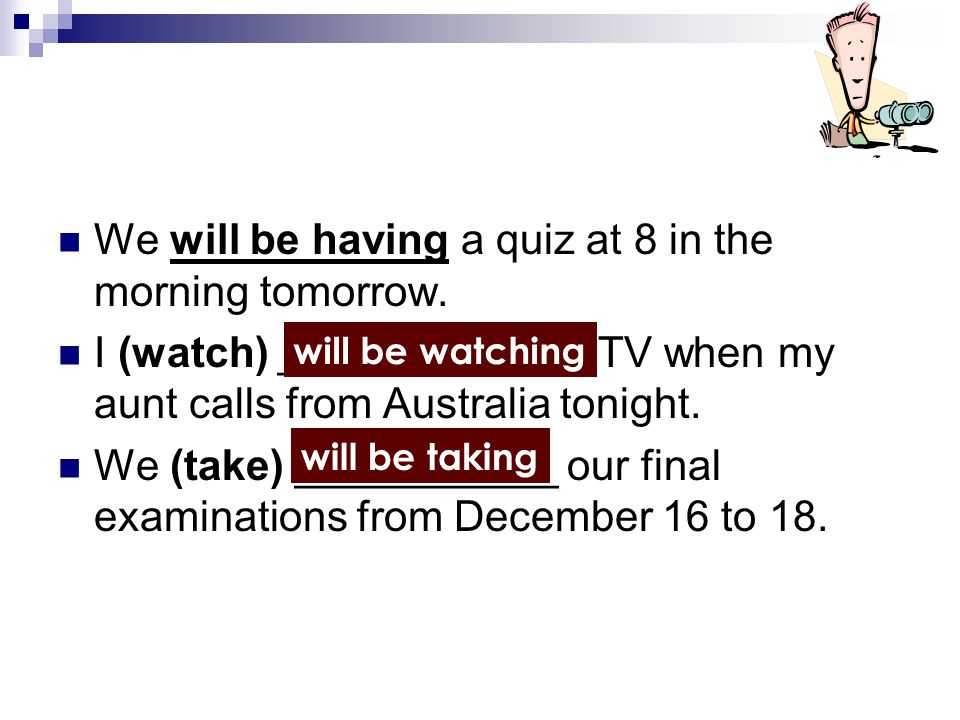 We will be having a quiz at 8 in the morning tomorrow.