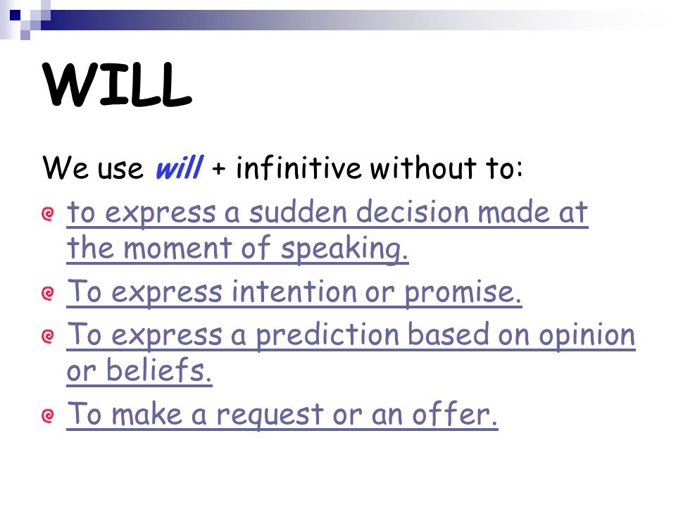 WILL We use will + infinitive without to: