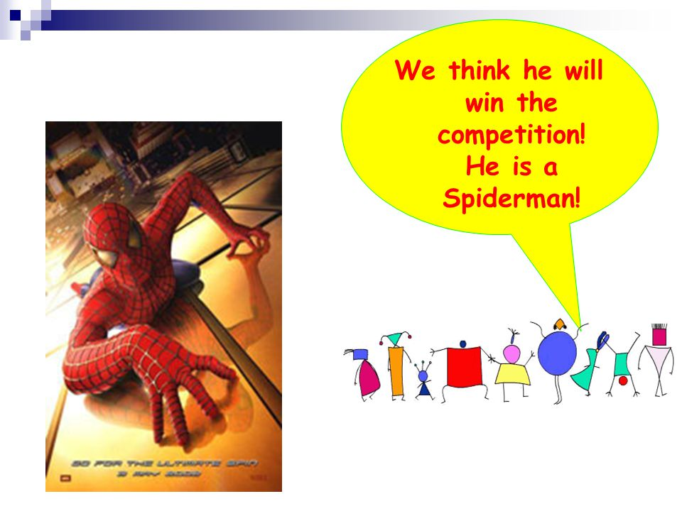 We think he will win the competition! He is a Spiderman!