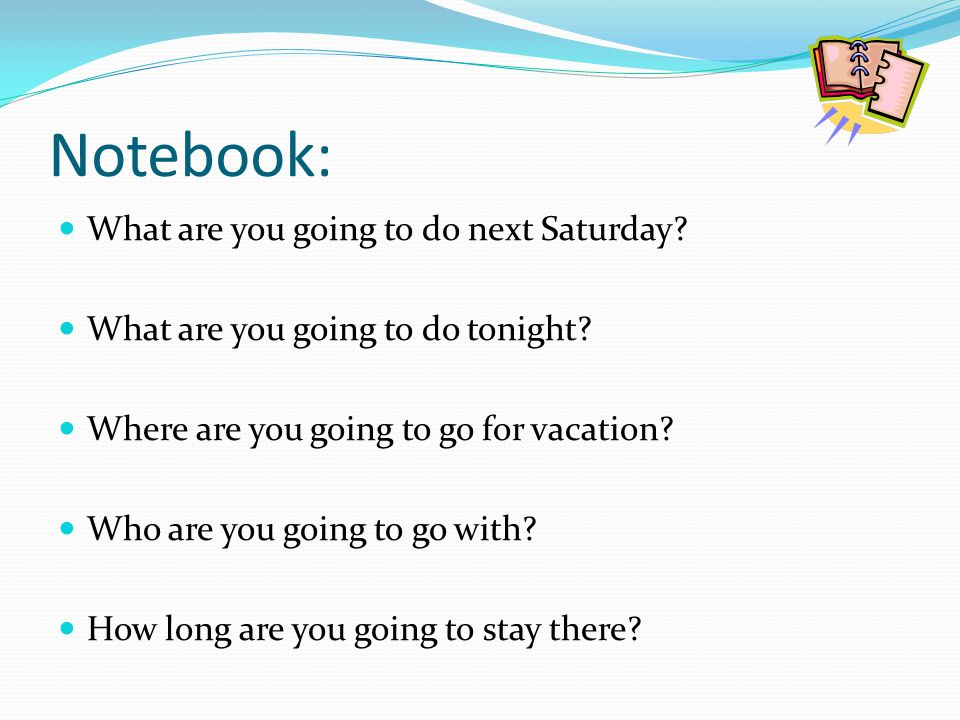 Notebook: What are you going to do next Saturday