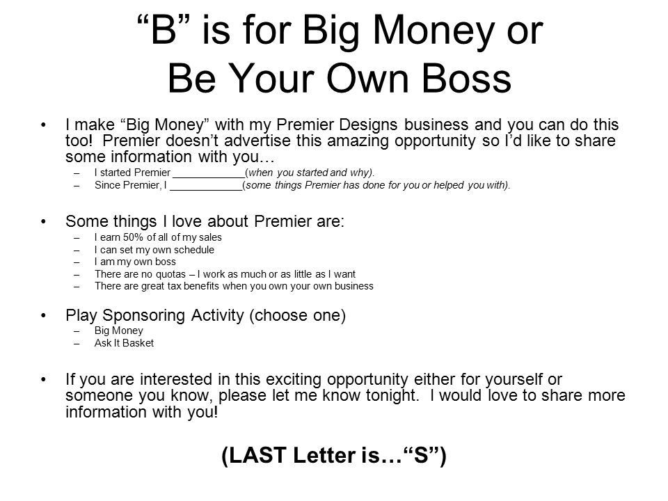 B is for Big Money or Be Your Own Boss