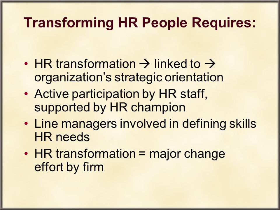 Transforming HR People Requires: