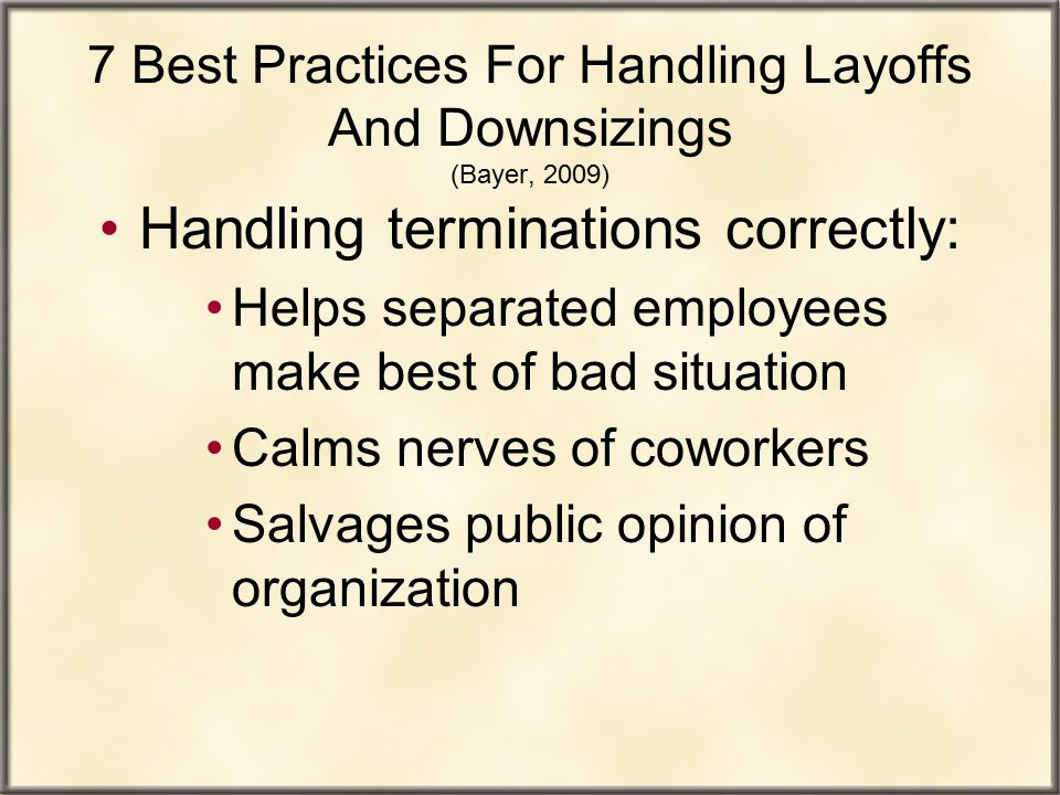 7 Best Practices For Handling Layoffs And Downsizings (Bayer, 2009)