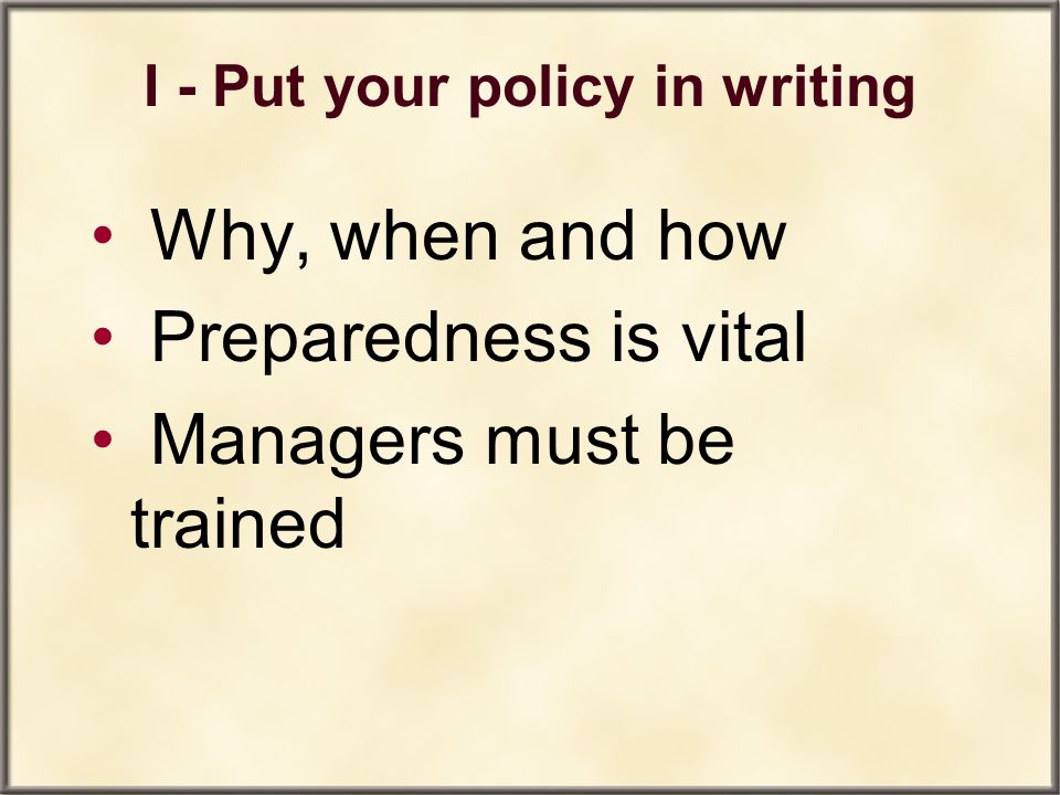 I - Put your policy in writing