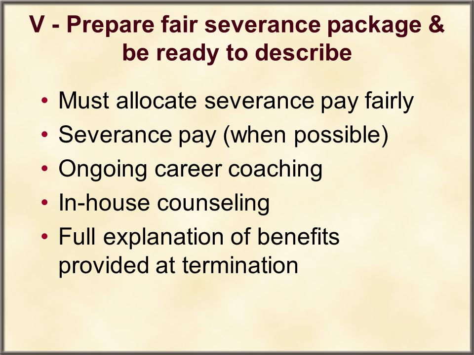 V - Prepare fair severance package & be ready to describe