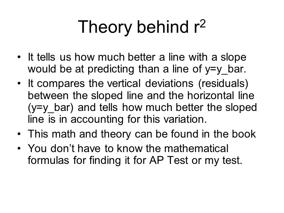 Theory behind r2 It tells us how much better a line with a slope would be at predicting than a line of y=y_bar.
