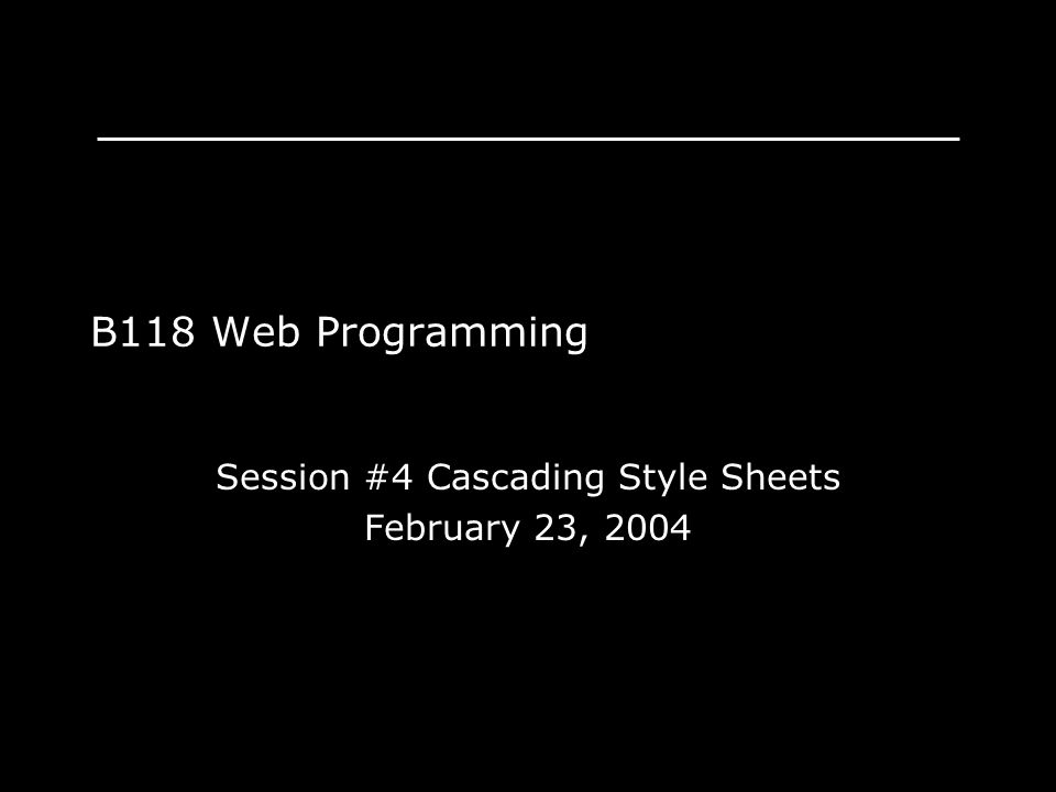 Session #4 Cascading Style Sheets February 23, 2004