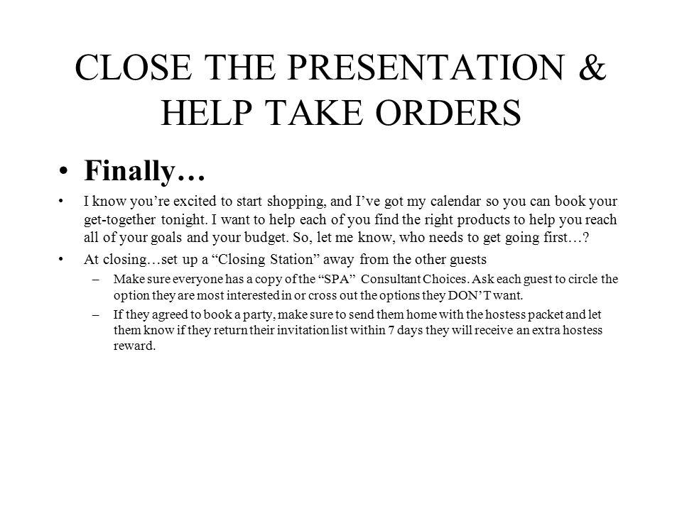 CLOSE THE PRESENTATION & HELP TAKE ORDERS