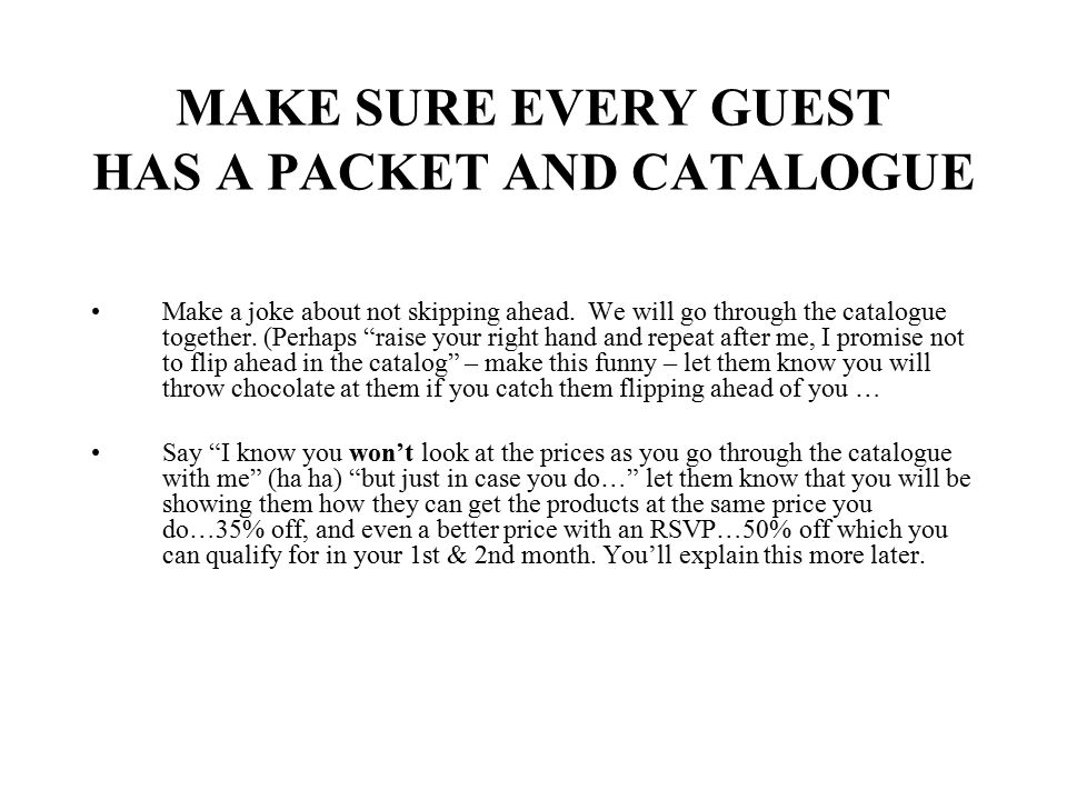 MAKE SURE EVERY GUEST HAS A PACKET AND CATALOGUE
