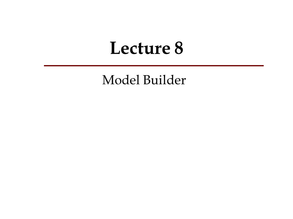 Lecture 8 Model Builder
