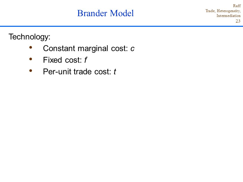 Brander Model Technology: Constant marginal cost: c Fixed cost: f