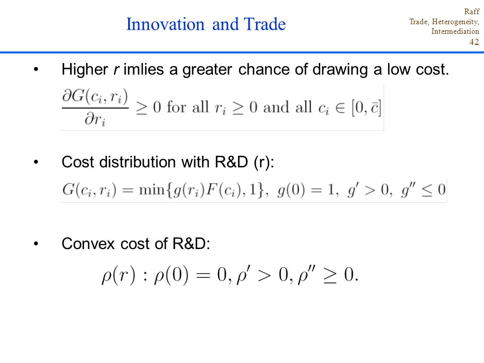Innovation and Trade Higher r imlies a greater chance of drawing a low cost. Cost distribution with R&D (r):