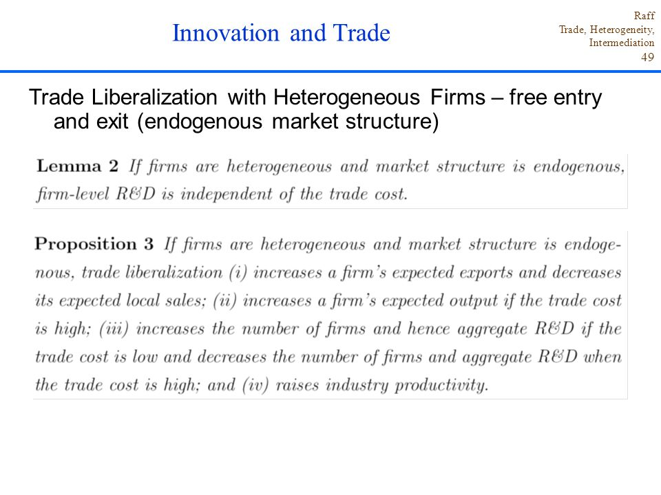 Innovation and Trade Trade Liberalization with Heterogeneous Firms – free entry and exit (endogenous market structure)