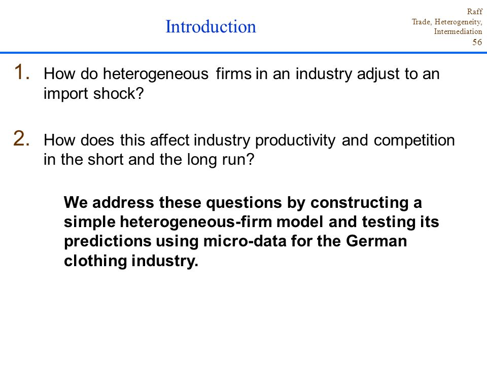 Introduction How do heterogeneous firms in an industry adjust to an import shock