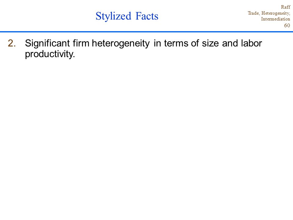 Stylized Facts Significant firm heterogeneity in terms of size and labor productivity.