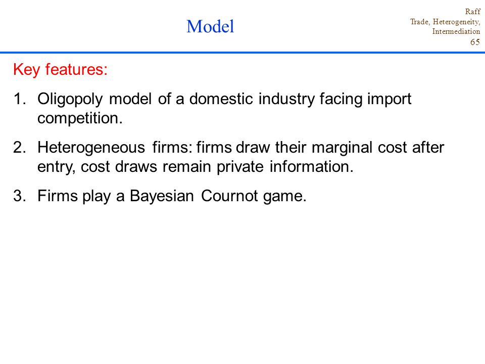 Model Key features: Oligopoly model of a domestic industry facing import competition.