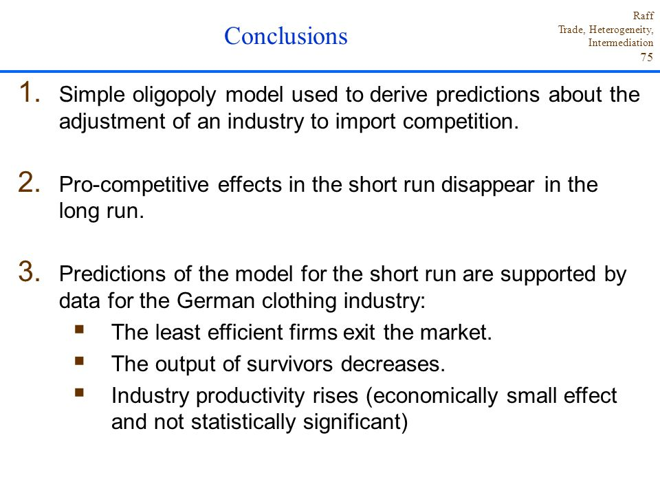Conclusions Simple oligopoly model used to derive predictions about the adjustment of an industry to import competition.