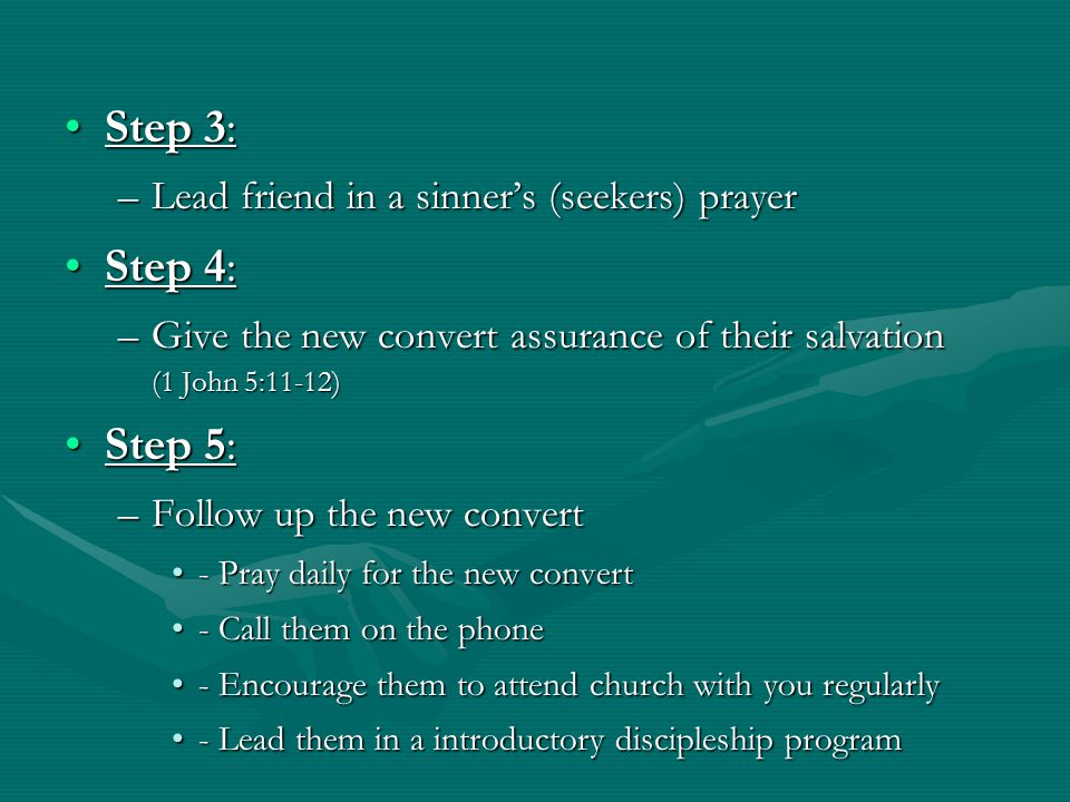 Step 3: Step 4: Step 5: Lead friend in a sinner's (seekers) prayer