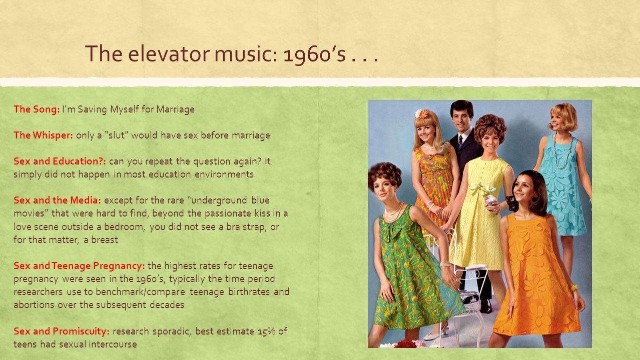 The elevator music: 1960's . . . The Song: I'm Saving Myself for Marriage. The Whisper: only a slut would have sex before marriage.
