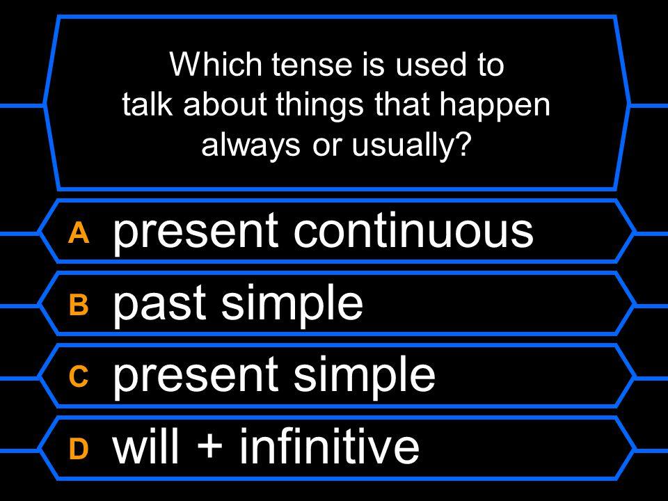 A present continuous B past simple C present simple