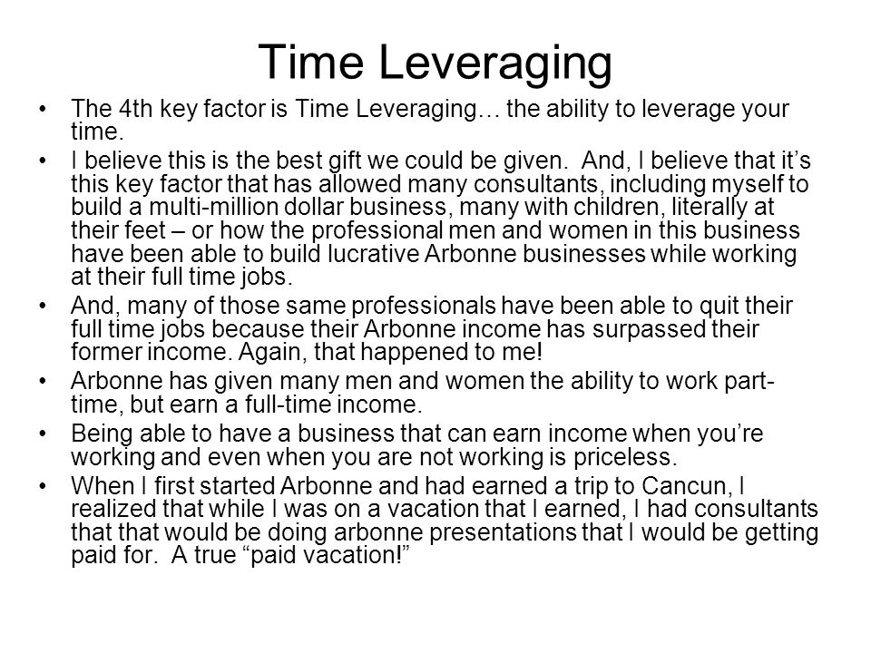 Time Leveraging The 4th key factor is Time Leveraging… the ability to leverage your time.