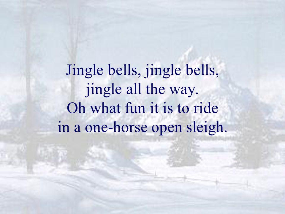Jingle bells, jingle bells, jingle all the way