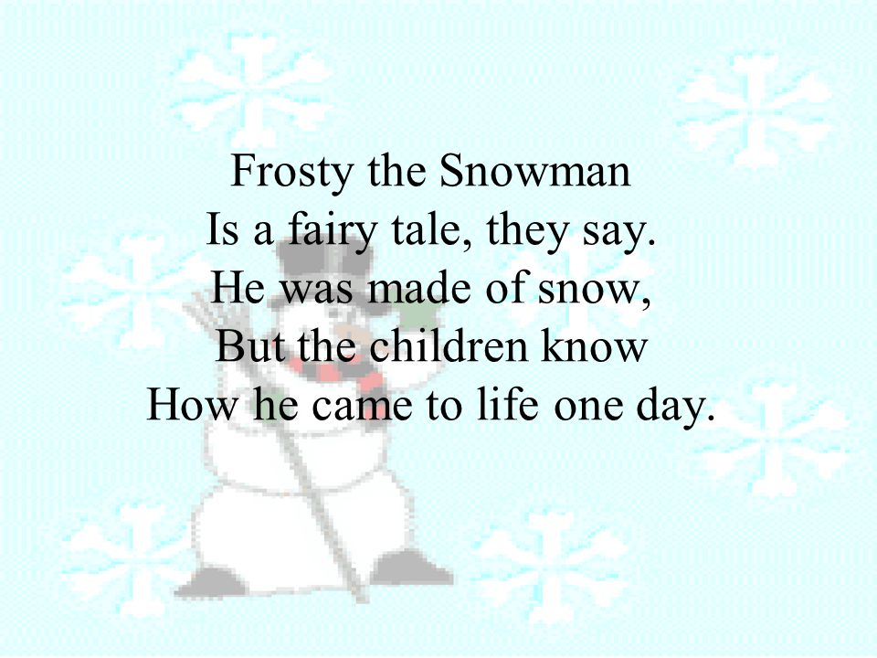 Frosty the Snowman Is a fairy tale, they say