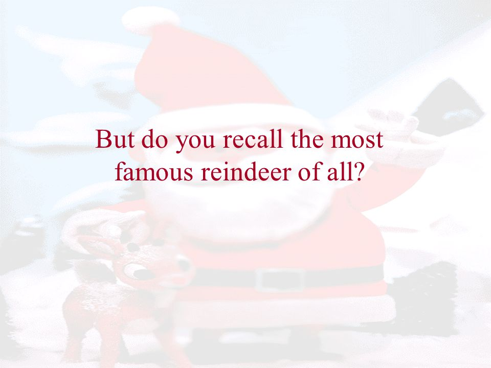 But do you recall the most famous reindeer of all