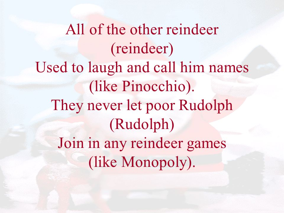 All of the other reindeer (reindeer) Used to laugh and call him names (like Pinocchio).