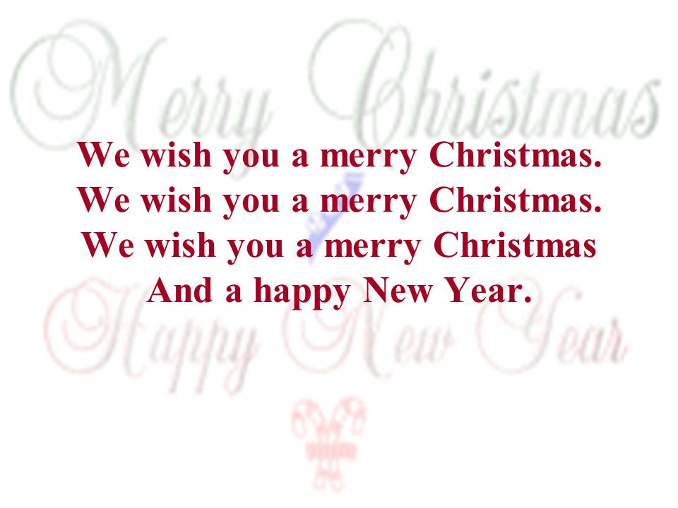 We wish you a merry Christmas. We wish you a merry Christmas