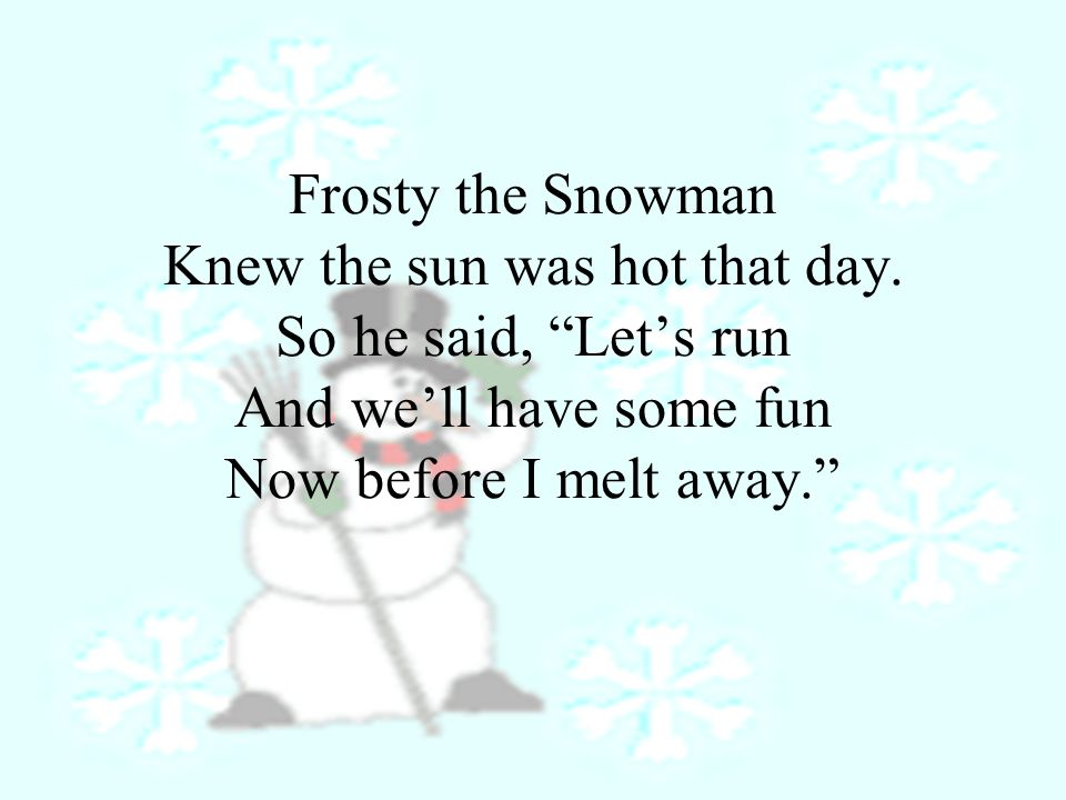 Frosty the Snowman Knew the sun was hot that day