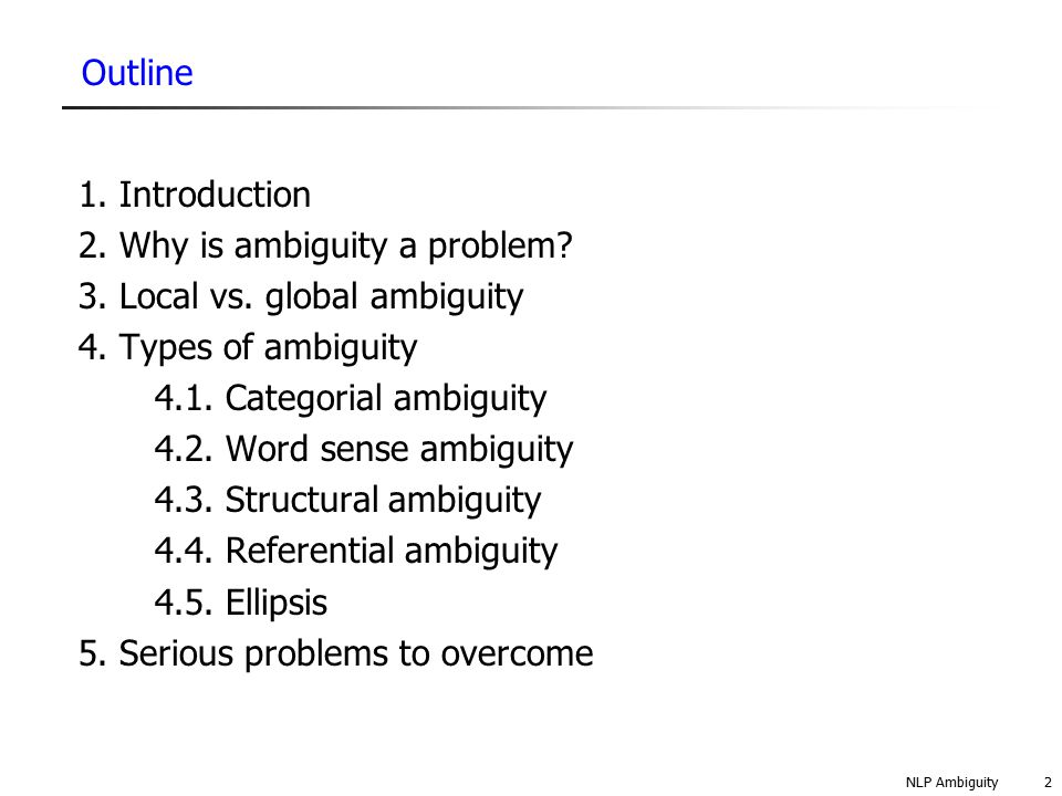 2. Why is ambiguity a problem 3. Local vs. global ambiguity