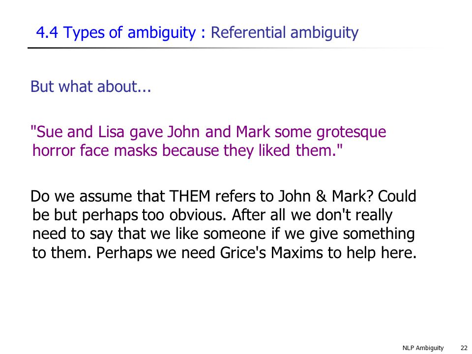 4.4 Types of ambiguity : Referential ambiguity