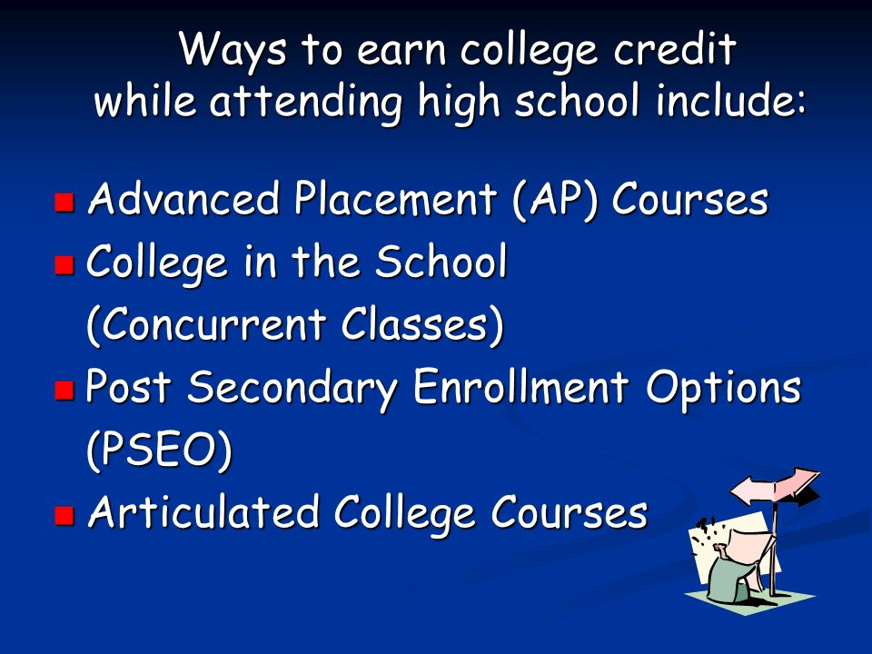 Ways to earn college credit while attending high school include: