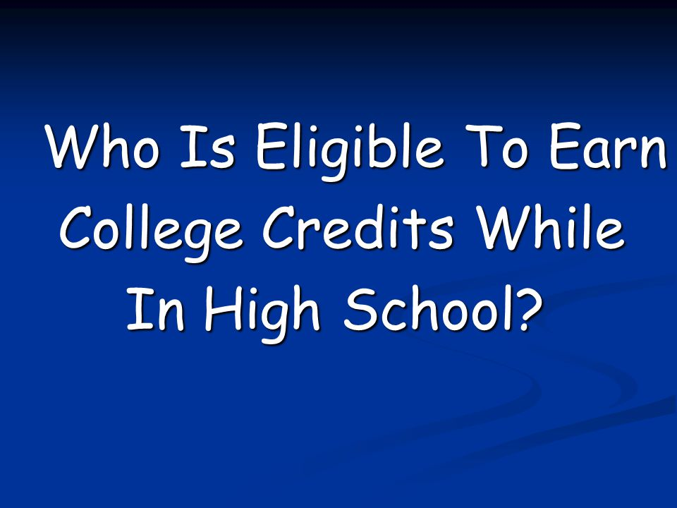 Who Is Eligible To Earn College Credits While In High School