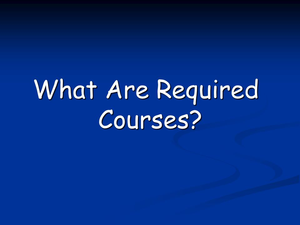 What Are Required Courses