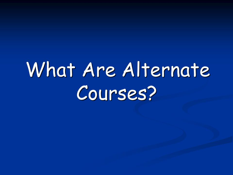 What Are Alternate Courses