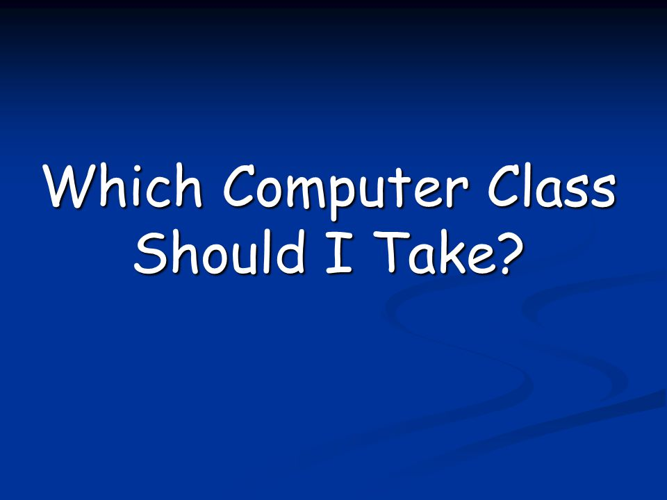 Which Computer Class Should I Take