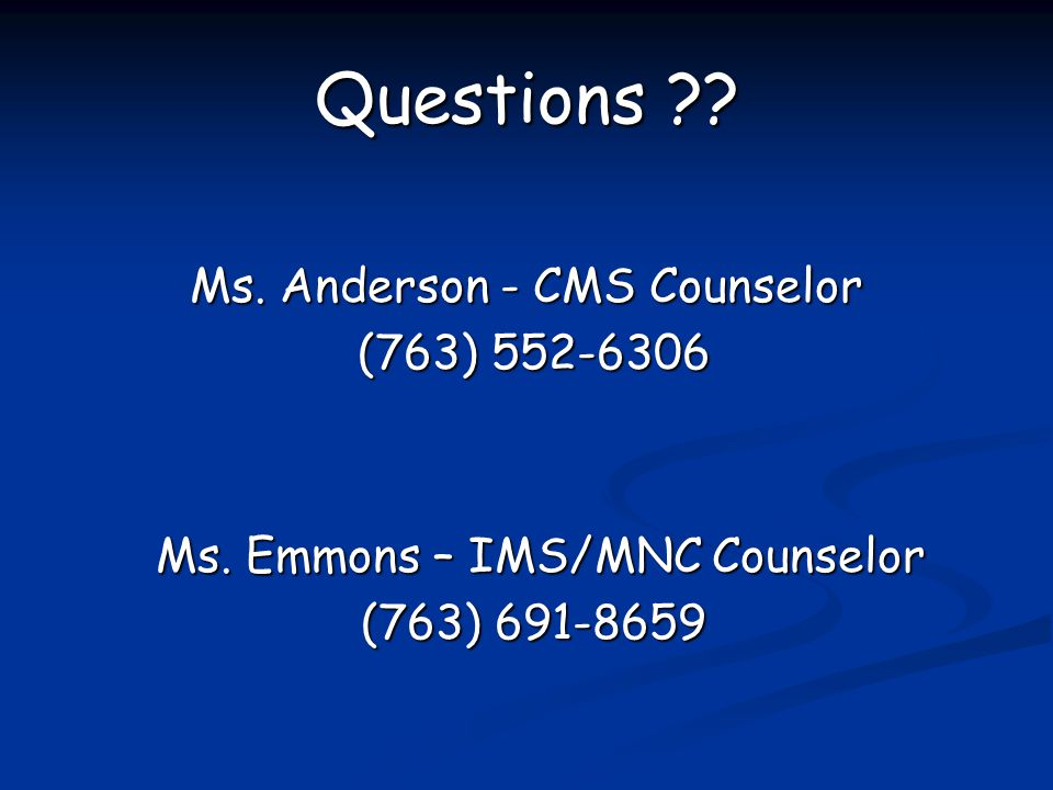 Questions . Ms. Anderson - CMS Counselor (763) 552-6306 Ms.