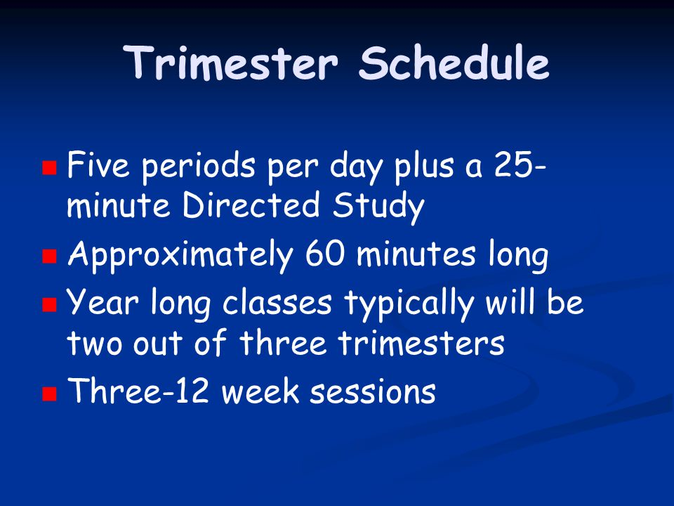 Trimester Schedule Five periods per day plus a 25-minute Directed Study. Approximately 60 minutes long.