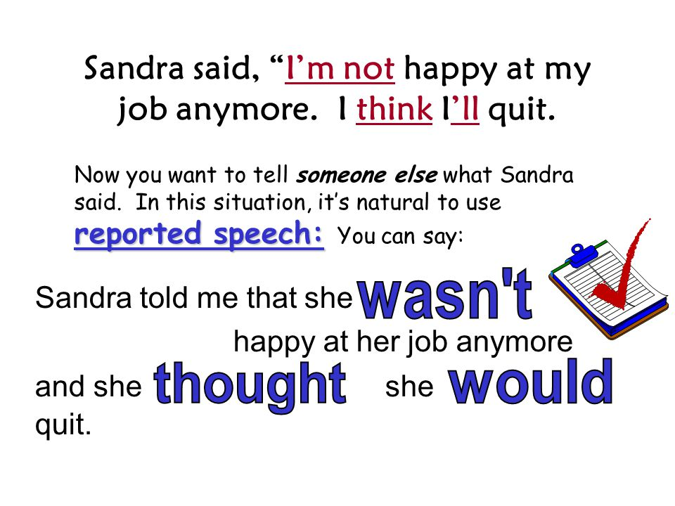 Sandra said, I'm not happy at my job anymore. I think I'll quit.