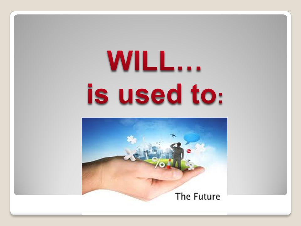 WILL… is used to: