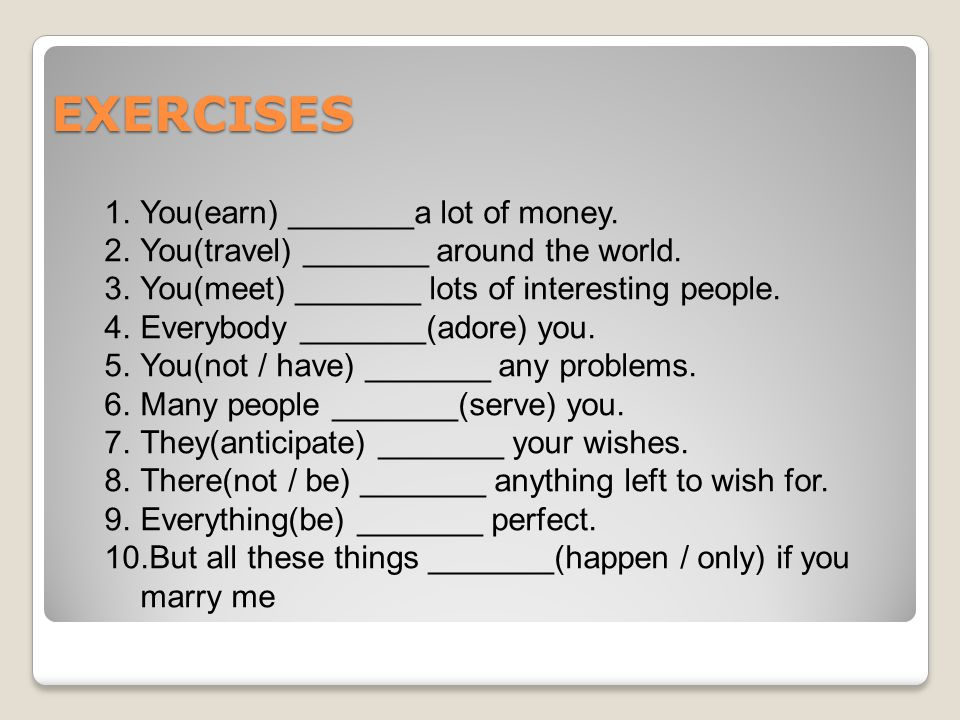 EXERCISES You(earn) _______a lot of money.