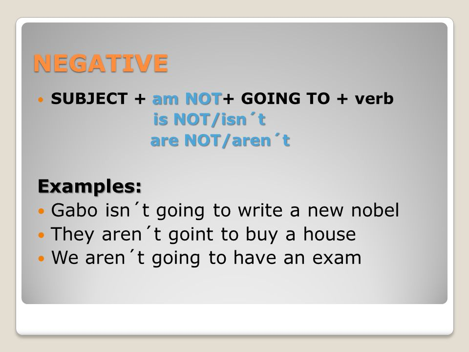 NEGATIVE Examples: Gabo isn´t going to write a new nobel