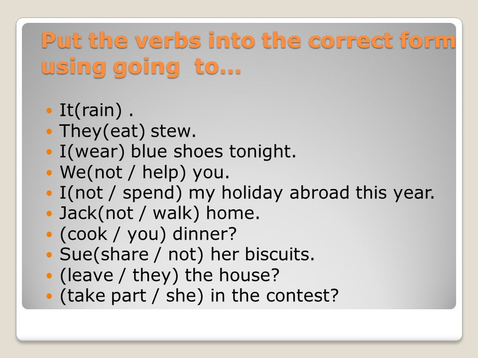 Put the verbs into the correct form using going to…