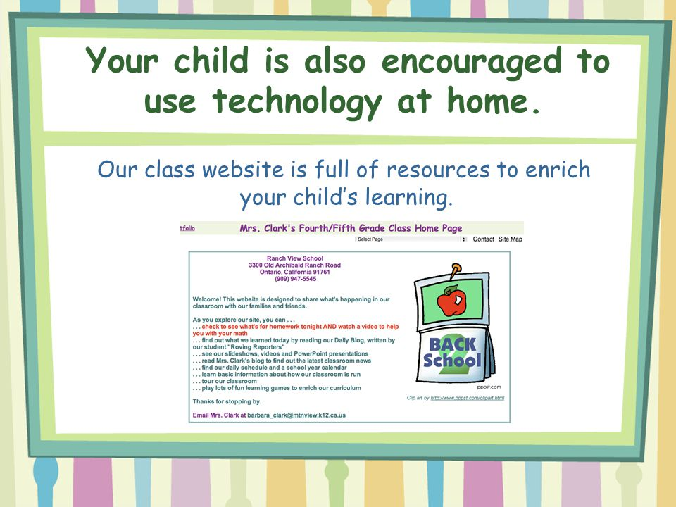 Your child is also encouraged to use technology at home.